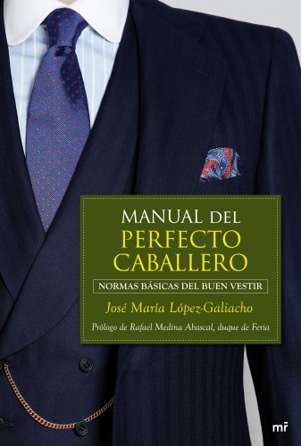 Manual del perfecto caballero: Normas básicas del buen vestir (Spanish Edition) by [