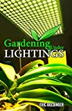 GARDENING UNDER LIGHTINGS : A Must know Secrets to