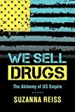 We Sell Drugs: The Alchemy of US Empire (American Crossroads)