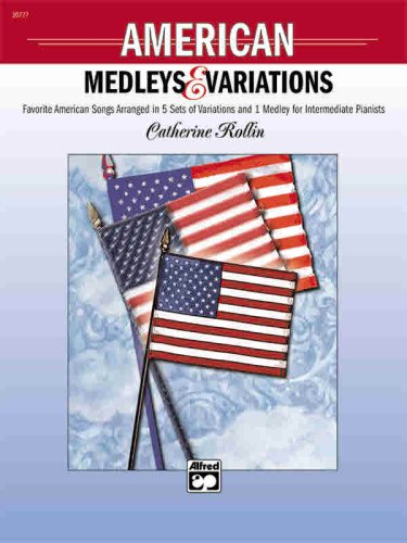 New American Piano Music - American Medleys & Variations: Favorite American Songs Arranged in 5 Sets of Variations and 1 Medley for Intermediate Pianists