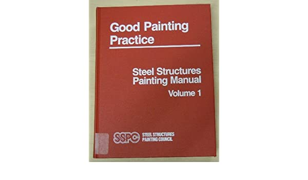 steel structures painting manual vol 1 good painting practice rh amazon com steel structures painting manual volume 1 steel structures painting manual vol 1
