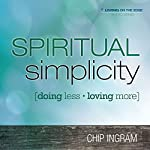 Spiritual Simplicity : Doing Less, Loving More | Chip Ingram