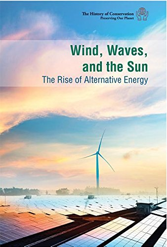 Wind, Waves, and the Sun: the Rise of Alternative Energy (The History of Conservation: Preserving Our Planet) pdf epub