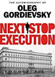 img - for Next Stop Execution: The Autobiography of Oleg Gordievsky book / textbook / text book