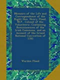 Memoirs of the Life and Correspondence of the Right Hon. Henry Flood, M.P., Colonel of the Volunteers:: Containing Reminiscences of the Irish Commons, ... of the Grand National Convention of 1783