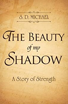 The Beauty of my Shadow: A Story of Strength by [Michael, S. D.]