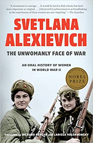 The-Unwomanly-Face-of-War:-an-Oral-History-of-Women-in-World-War-II