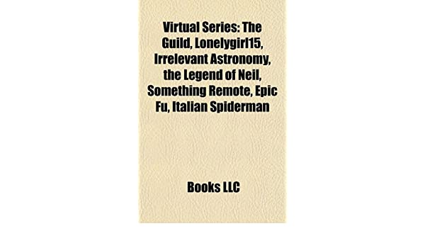Virtual series: The Guild, The Legend of Neil, Lonelygirl15 ...