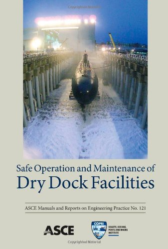 - Safe Operation and Maintenance of Dry Dock Facilities, Manuals and Reports on Engineering Practices No. 121 (ASCE MANUAL AND REPORTS ON ENGINEERING PRACTICE)