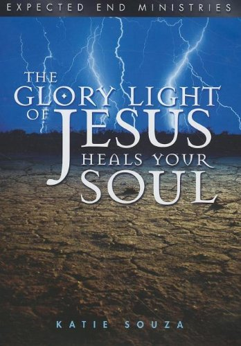 The Glory Light of Jesus Heals Your Soul by Katie Souza (2011-01-01)