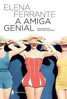 A amiga genial – Infância, adolescência (Série Napolitana) por [Ferrante, Elena]