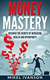 img - for MONEY MASTERY: DISCOVER THE SECRETS OF INCREASING WEALTH AND OPPORTUNITY (success habits, millionaire success habits, psychology of winning, gorilla mindset, self-help Book 3) book / textbook / text book