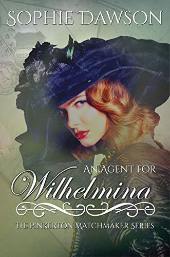 An Agent for Wilhelmina (The Pinkerton Matchmaker Book 2)