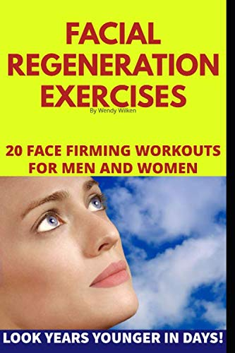 (Facial Regeneration Exercises: 20 Face Firming Workouts For Men And Women)