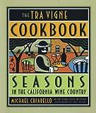 The Tra Vigne Cookbook, Michael Chiarello and Penelope Wisner, 0811819868