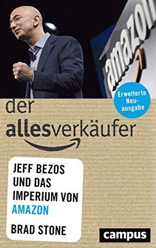 Der Allesverkäufer: Jeff Bezos und das Imperium von Amazon Broschiert – 6. Dezember 2018 Brad Stone Bernhard Schmid Campus Verlag 3593510626
