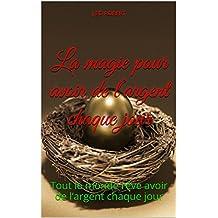 La magie pour avoir de l'argent chaque jour: Tout le monde rêve avoir de l'argent chaque jour (French Edition)