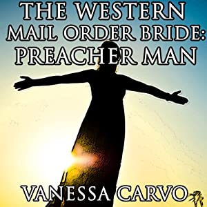 The Western Mail Order Bride: Preacher Man and Dinah with the Dark Hair Audiobook