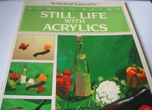 How to Paint Still Life with Acrylics: Macdonald Academy of Art, Vol 11