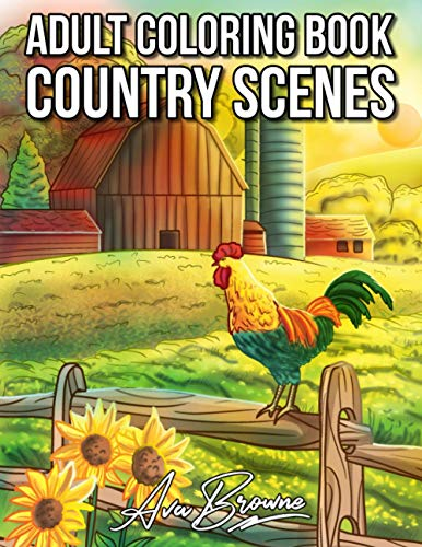 Country Scenes: An Adult Coloring Book With Charming Country Scenes, Rustic Landscapes, Cozy Homes, and More!