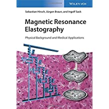 Magnetic Resonance Elastography: Physical Background and Medical Applications