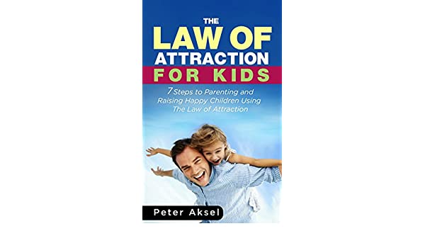 Amazoncom The Law of attraction for Kids 7 steps to parenting