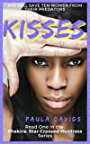 Kisses: She will save ten women from their predators (Shakira: Star Crossed Huntress Book 1)