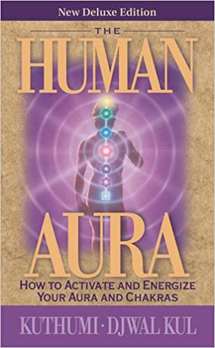 The Human Aura: How to Activate and Energize Your Aura and