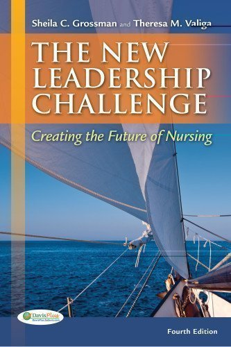 The New leadership Challenge: Creating the Future of Nursing (DavisPlus) 4th (fourth) Edition by Grossman APRN PhD, Sheila C., Valiga EdD RN, Theresa M. published by F.A. Davis Company (2012)