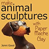 img - for Make Animal Sculptures with Paper Mache Clay: How to Create Stunning Wildlife Art Using Patterns and My Easy-to-Make, No-Mess Paper Mache Recipe book / textbook / text book