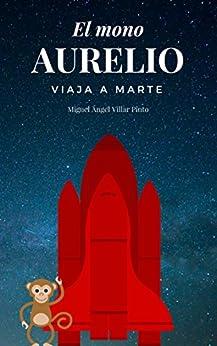 El mono Aurelio viaja a Marte (Spanish Edition) por [Villar Pinto, Miguel Ángel]