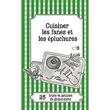 Cuisiner les fanes et épluchures: 25 trucs et astuces de grand-mère (French Edition)