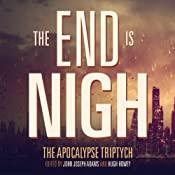 The End is Nigh: The Apocalypse Triptych | John Joseph Adams, Hugh Howey, Scott Sigler