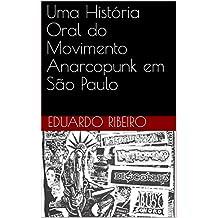 Uma História Oral do Movimento Anarcopunk em São Paulo