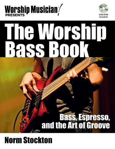 The Worship Bass Book: Bass, Espresso, and the Art of Groove (Book/DVD-ROM)) (Worship Musician Presents...) by Norm Stockton - Stockton Malls