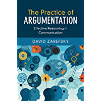 The Practice of Argumentation: Effective Reasoning in Communication (Critical Reasoning and Argumentation) (English Edition)