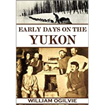Early Days on the Yukon: The Story of Its Gold Finds (1913)