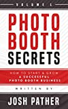 Photo Booth Secrets Vol 1: How To Start And Grow A Successful Photo Booth Business (Volume)