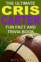 The Ultimate Cris Carter Fun Fact And Trivia Book
