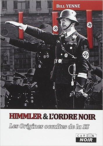 Bill YENNE - Himmler & l'ordre noir: les origines occultes de la SS