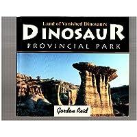 Dinosaur Provincial Park: Land of Vanished Dinosaurs