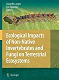 Ecological Impacts of Non-Native Invertebrates and Fungi on Terrestrial Ecosystems