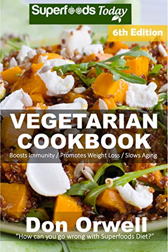 Vegetarian Cookbook: Over 135 Quick and Easy Gluten Free Low Cholesterol Whole Foods Recipes full of Antioxidants & Phytochemicals by Don Orwell