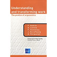 Understanding And Transforming Work: The Practice Of Ergonomics
