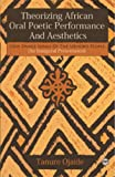 Theorizing African Oral Poetic Performance and Aesthetics, Tanure Ojaide, 1592216951