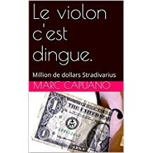 Le violon c'est dingue.: Million de dollars Stradivarius (French Edition)