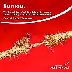 Burnout. Wie Sie mit dem Work-Life-Balance-Programm aus der Erschöpfungsspirale aussteigen können