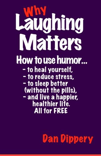 Download Why Laughing Matters: How to use humor...to heal yourself, to reduce stress, to sleep better (without the pills) and live a happier, healthier life. All for FREE! PDF
