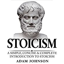 Stoicism: A Simple, Concise and Complete Introduction to Stoicism Audiobook by Adam Johnson Narrated by Danny Hughes