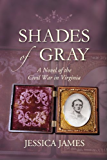 Shades of Gray: A Civil War Love Story: A Novel of the Civil War in Virginia